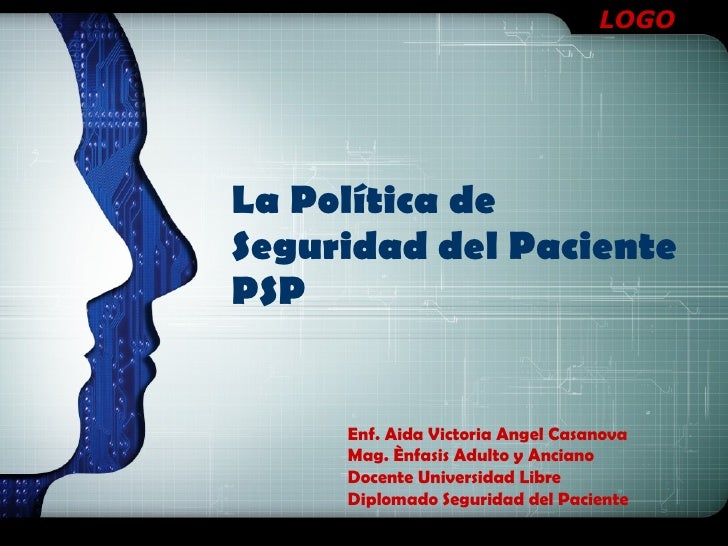 La Política de Seguridad del Paciente PSP Enf. Aida Victoria Angel Casanova Mag. Ènfasis Adulto y Anciano Docente Universi...