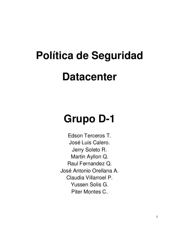 Política de Seguridad     Datacenter     Grupo D-1       Edson Terceros T.       José Luis Calero.        Jerry Soleto R. ...