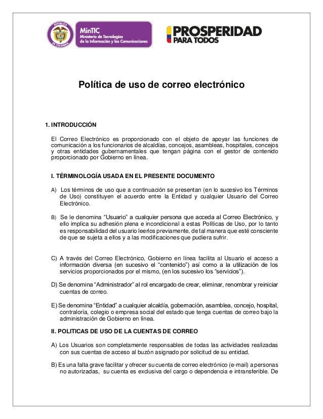 Política de uso de correo electrónico 1. INTRODUCCIÓN El Correo Electrónico es proporcionado con el objeto de apoyar las f...
