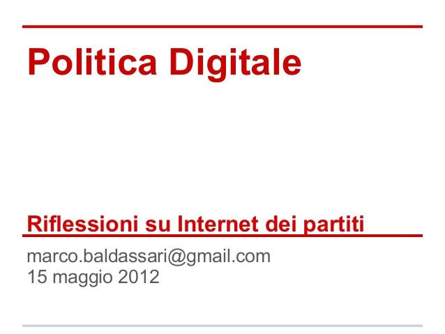 Politica DigitaleRiflessioni su Internet dei partitimarco.baldassari@gmail.com15 maggio 2012