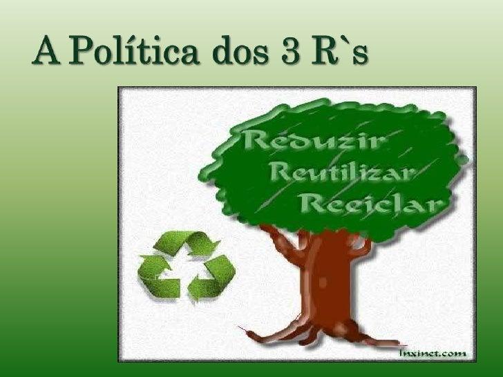 A Política dos 3 R`s<br />