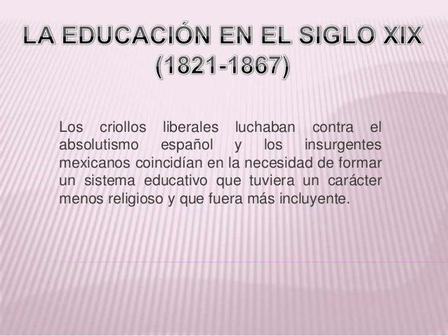 Los criollos liberales luchaban contra elabsolutismo español y los insurgentesmexicanos coincidían en la necesidad de form...