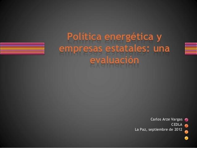 Política energética y empresas estatales: una evaluación  Carlos Arze Vargas CEDLA La Paz, septiembre de 2012