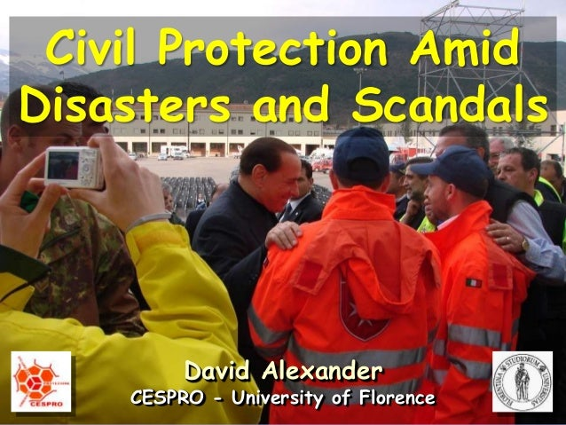 David Alexander CESPRO - University of Florence Civil Protection Amid Disasters and Scandals