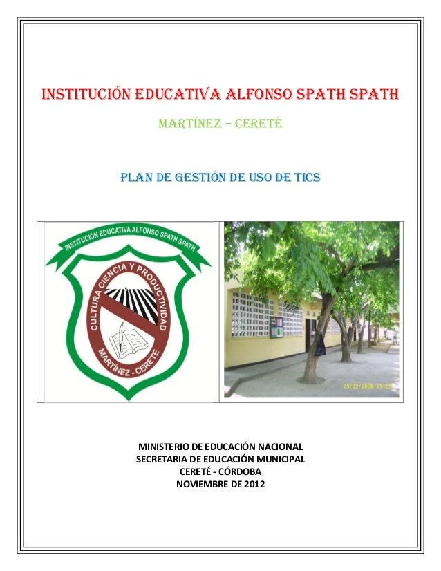INSTITUCIÓN EDUCATIVA ALFONSO SPATH SPATH               MARTÍNEZ – CERETÉ         PLAN DE GESTIÓN DE USO DE TICS          ...