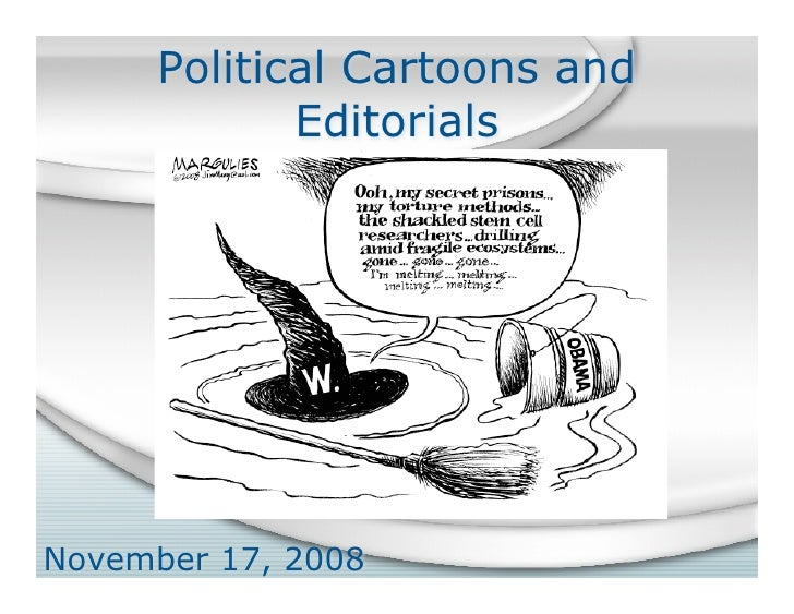 Political Cartoons and              Editorials     November 17, 2008