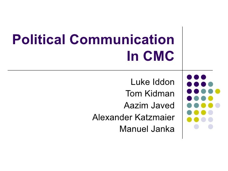 Political Communication In CMC Luke Iddon Tom Kidman Aazim Javed Alexander Katzmaier Manuel Janka