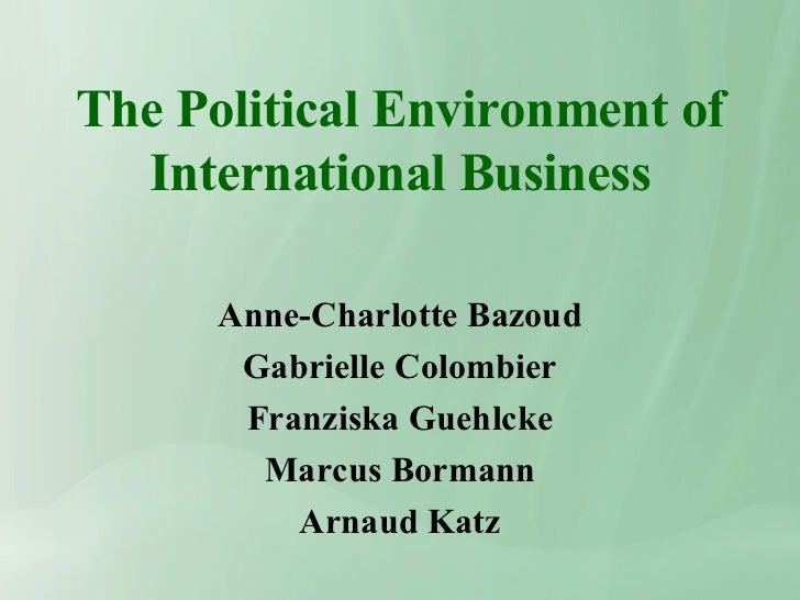 The Political Environment of International Business Anne-Charlotte Bazoud Gabrielle Colombier Franziska Guehlcke Marcus Bo...