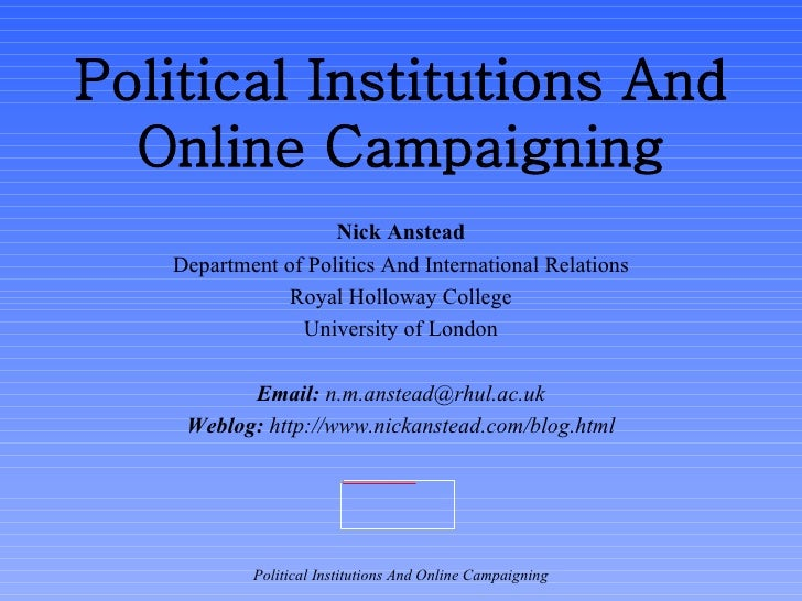 Political Institutions And Online Campaigning Nick Anstead Department of Politics And International Relations Royal Hollow...
