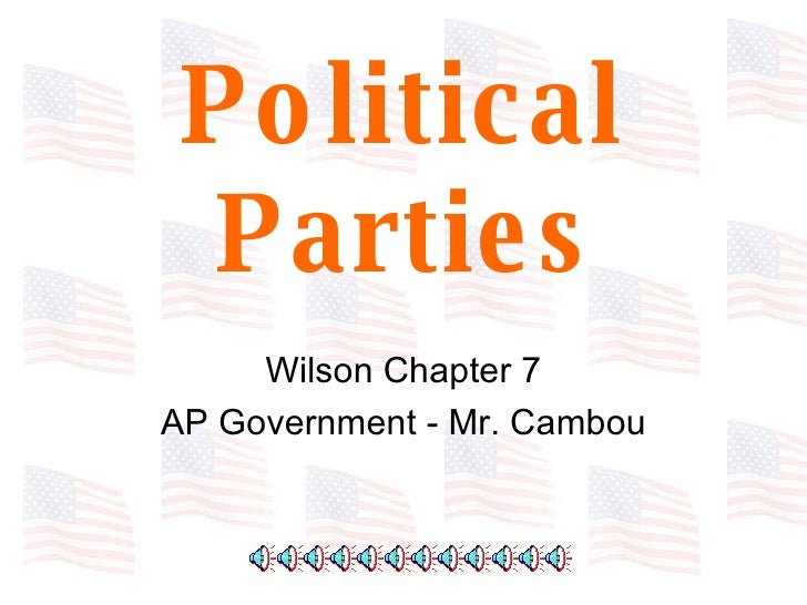 Political Parties Wilson Chapter 7 AP Government - Mr. Cambou