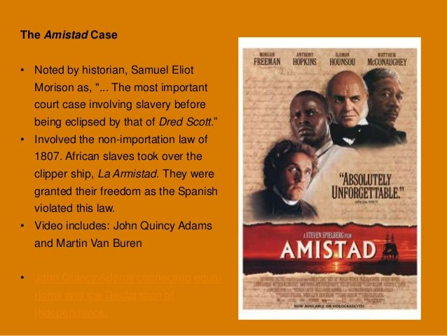 the issue of slavery in the amistad case The united states vs amistad case of 1841 focused attention on the issue of slavery whilst the us had officially banned the importation of slaves in 1808, slavery was still rife the supreme court also decided (8 to 1) in favor of the africans, stating that the united states are bound to respect their [the africans] right as much as those.