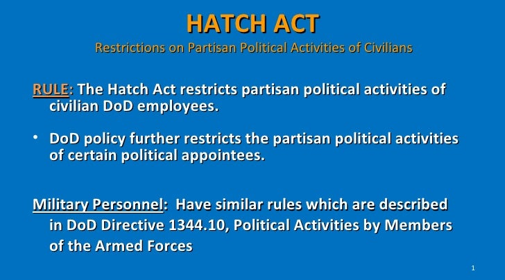 HATCH ACT         Restrictions on Partisan Political Activities of CiviliansRULE: The Hatch Act restricts partisan politic...