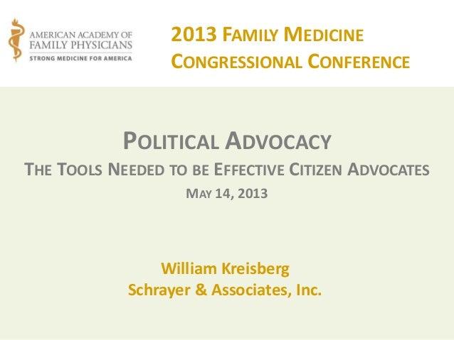 POLITICAL ADVOCACYTHE TOOLS NEEDED TO BE EFFECTIVE CITIZEN ADVOCATESMAY 14, 2013William KreisbergSchrayer & Associates, In...