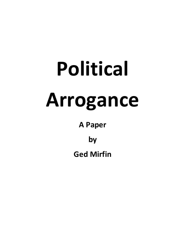 Political Arrogance A Paper by Ged Mirfin