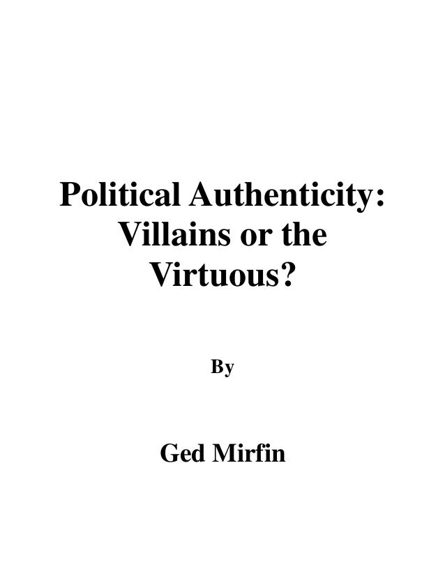 Political Authenticity: Villains or the Virtuous? By Ged Mirfin