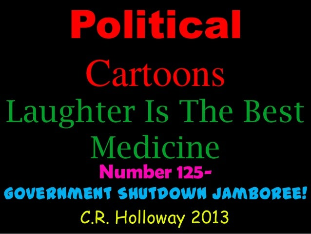 Political Cartoons  Laughter Is The Best Medicine Number 125-  Government Shutdown Jamboree! C.R. Holloway 2013