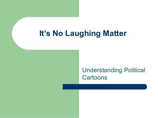 It's No Laughing Matter  Understanding Political Cartoons