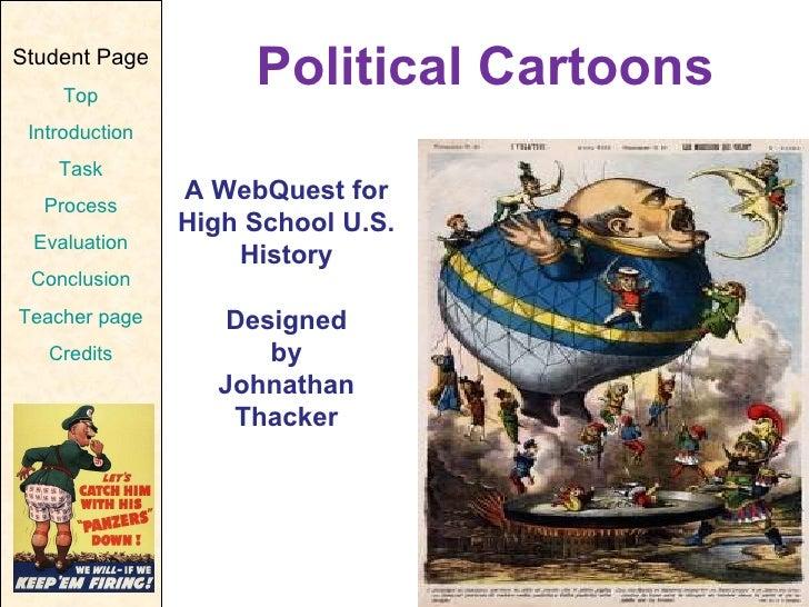 Political Cartoons A WebQuest for High School U.S. History Designed by Johnathan Thacker