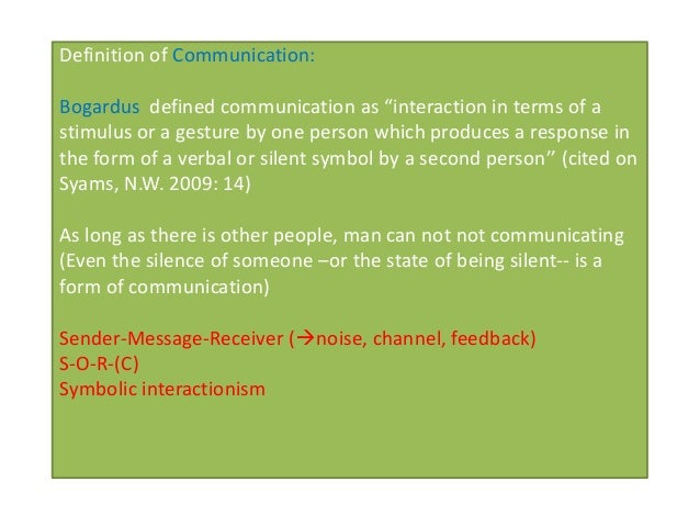 """Definition of Communication:Bogardus defined communication as """"interaction in terms of astimulus or a gesture by one perso..."""