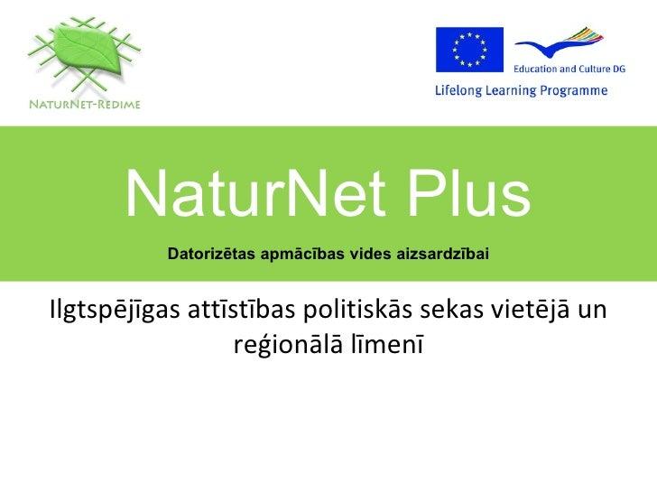 Ilgtspējīgas attīstības politiskās sekas vietējā un reģionālā līmenī NaturNet Plus Datorizētas apmācības vides aizsardzībai