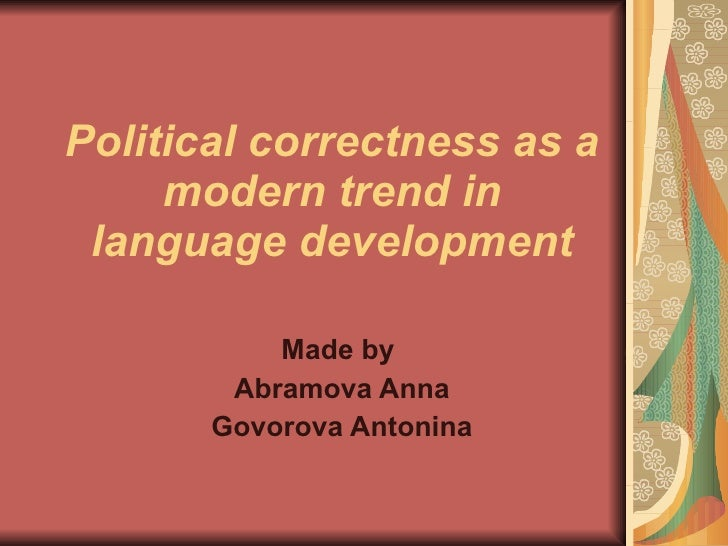 Political correctness as a modern trend in language development Made by  Abramova Anna Govorova Antonina
