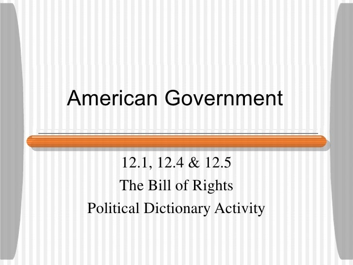 American Government 12.1, 12.4 & 12.5 The Bill of Rights Political Dictionary Activity