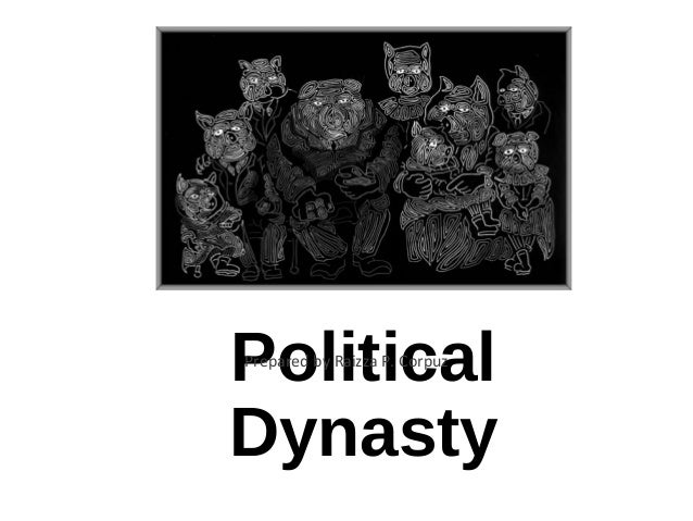 Political Dynasty Prepared by Raizza P. Corpuz
