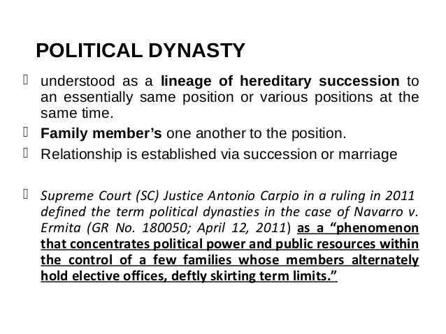 philippines political dynasty essay A handful of papers have documented the presence of political dynasties in the us and else- where camp (1982) documents that high percentages of mexican political leaders between 1935.