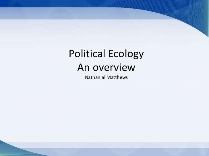 Political Ecology An overview   Nathanial Matthews