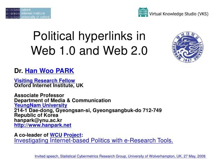 Virtual Knowledge Studio (VKS)           Political hyperlinks in       Web 1.0 and Web 2.0 Dr. Han Woo PARK Visiting Resea...
