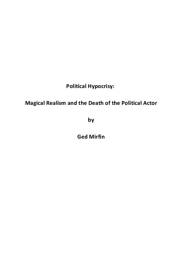 Political Hypocrisy: Magical Realism and the Death of the Political Actor by Ged Mirfin