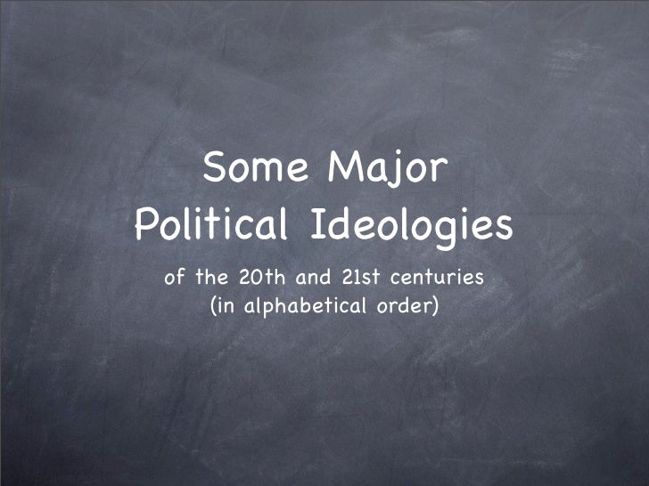 Some Major Political Ideologies  of the 20th and 21st centuries      (in alphabetical order)