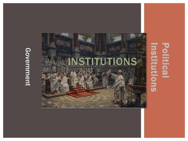 PoliticalInstitutions   INSTITUTIONS Government