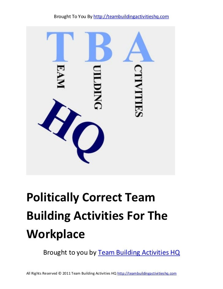 Brought To You By http://teambuildingactivitieshq.comPolitically Correct TeamBuilding Activities For TheWorkplace         ...