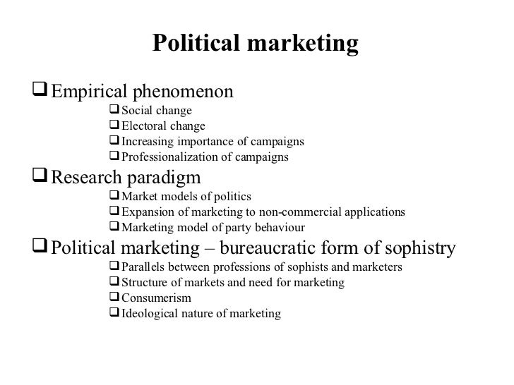 Political marketing <ul><li>Empirical phenomenon </li></ul><ul><ul><ul><ul><li>Social change </li></ul></ul></ul></ul><ul>...