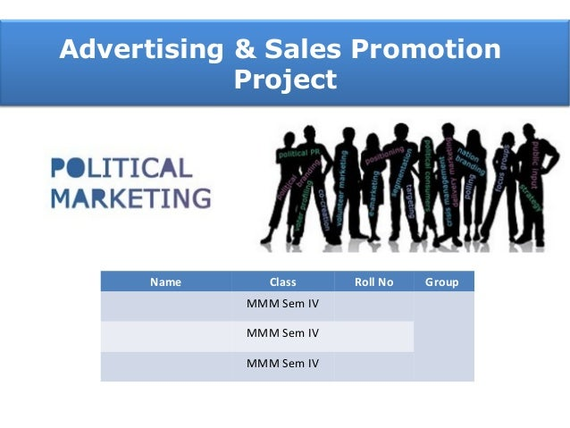 Advertising & Sales Promotion Project Name Class Roll No Group MMM Sem IV MMM Sem IV MMM Sem IV