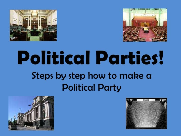 Political Parties!<br />Steps by step how to make a Political Party <br />