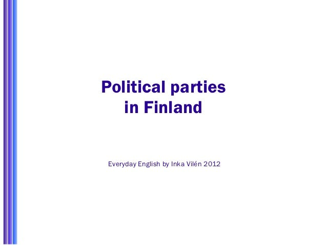 Political parties   in Finland Everyday English by Inka Vilén 2012