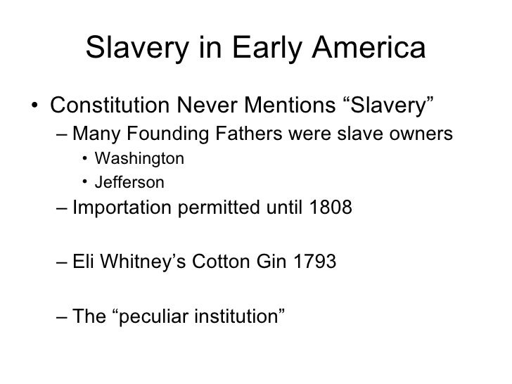 "Slavery in Early America <ul><li>Constitution Never Mentions ""Slavery"" </li></ul><ul><ul><li>Many Founding Fathers were sl..."