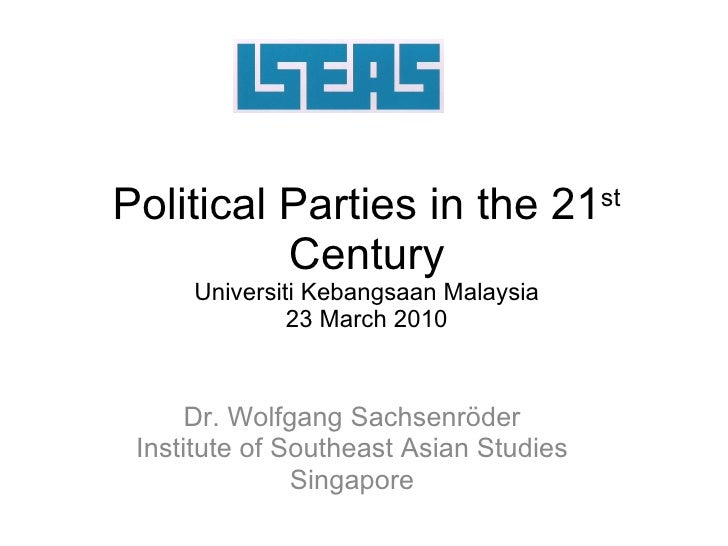 Political Parties in the 21 st  Century Universiti Kebangsaan Malaysia 23 March 2010 Dr. Wolfgang Sachsenr ö der Institute...