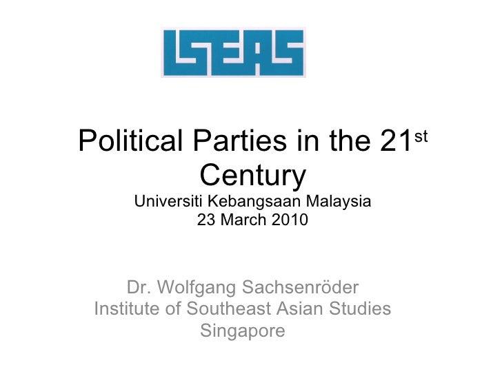 Political Parties in the 21 st  Century Universiti Kebangsaan Malaysia 23 March 2010 Dr. Wolfgang Sachsenr ö der Institute...