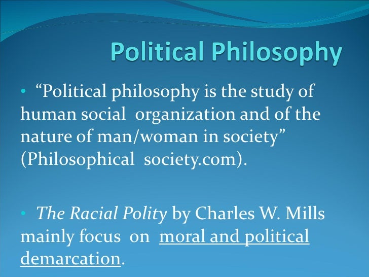 "<ul><li>"" Political philosophy is the study of human social  organization and of the nature of man/woman in society"" (Phil..."