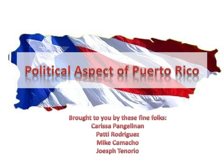Political Aspect of Puerto Rico<br />Brought to you by these fine folks:<br />Carissa Pangelinan<br />Patti Rodriguez<br /...