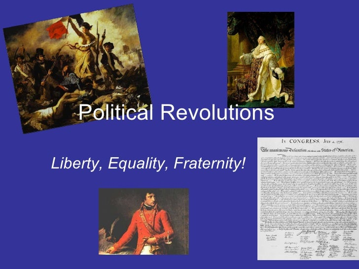 Political Revolutions  Liberty, Equality, Fraternity!