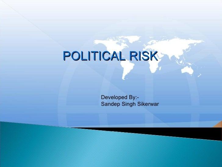 POLITICAL RISK Developed By:- Sandep Singh Sikerwar