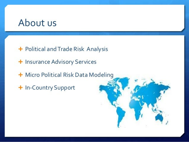 About us Political and Trade Risk Analysis Insurance Advisory Services Micro Political Risk Data Modeling In-Country S...