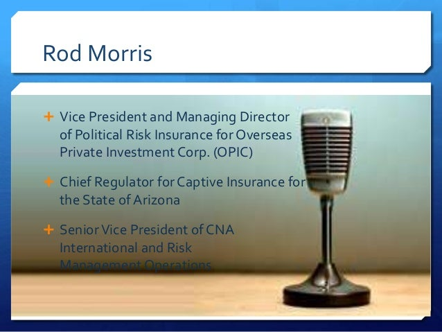 Rod Morris Vice President and Managing Director  of Political Risk Insurance for Overseas  Private Investment Corp. (OPIC...