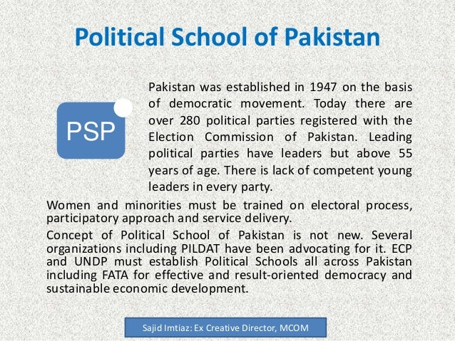 Political School of Pakistan  Pakistan was established on the basis of  democratic movement. Today there are  over 280 pol...
