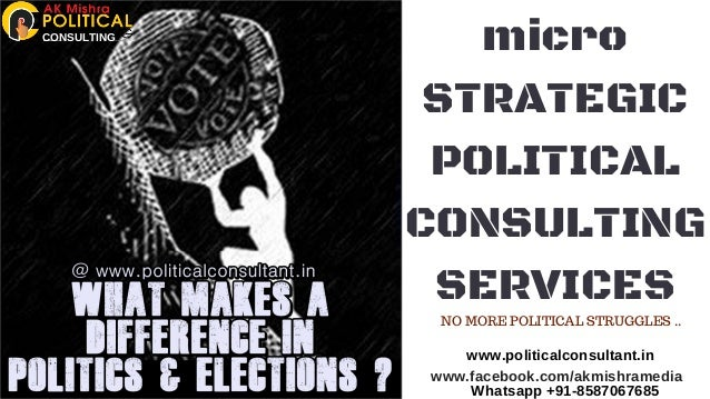 micro STRATEGIC POLITICAL CONSULTING SERVICES www.politicalconsultant.in www.facebook.com/akmishramedia Whatsapp +91-85870...