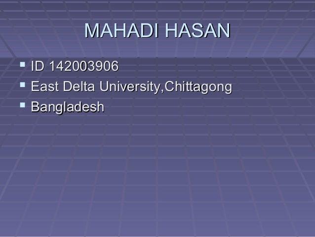 MAHADI HASANMAHADI HASAN  ID 142003906ID 142003906  East Delta University,ChittagongEast Delta University,Chittagong  B...